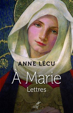 Livre de sœur Anne Lécu, A Marie, lettres